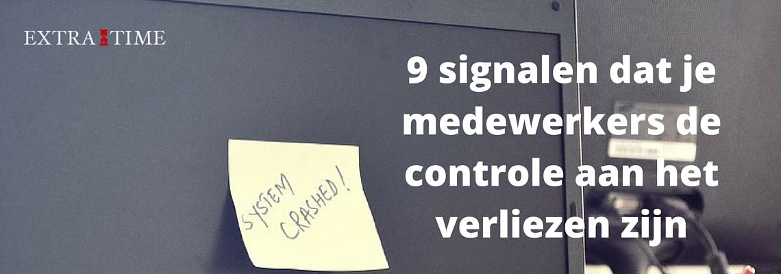9 signalen dat je medewerkers de controle aan het verliezen zijn
