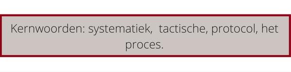 Kernwoorden_ systematiek, tactische, protocol, het proces.