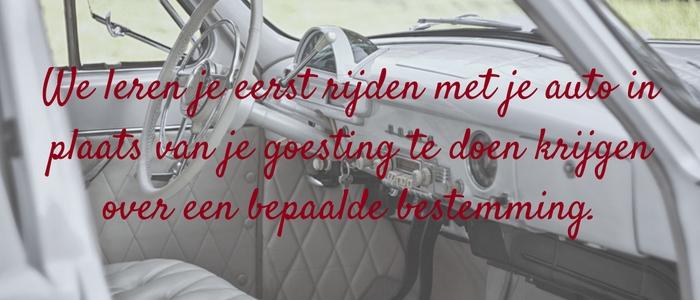 We leren je eerst rijden met je auto in plaats van je goesting te doen krijgen over een bepaalde bestemming.